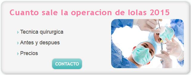 operacion de lolas, cuanto sale la operacion de lolas 2015, cuanto cuesta hacerse las lolas 2015, cirugia de lolas antes y despues, cuanto esta la operacion de lolas, cirugia de mamas precios, cirugía mamaria,